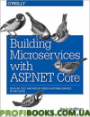 Building Microservices with ASP.NET Core: Develop, Test, and Deploy Cross-Platform Services in the Cloud 1st Edition