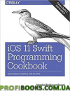 iOS 11 Swift Programming Cookbook: Solutions and Examples for iOS Apps 1st Edition